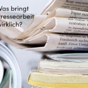 Was bringt Pressearbeit wirklich?